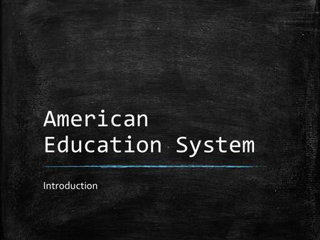American Education System Introduction. Activity 1: Quickwrite ▪ What do you think about the American educational system? If you are familiar with other.