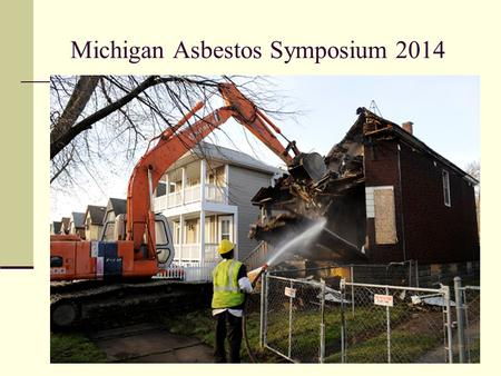 Michigan Asbestos Symposium 2014. You Need to Know…..
