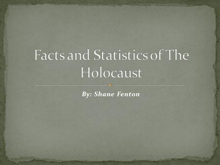 By: Shane Fenton. It is estimated that 11 million people were killed during the Holocaust. 6 million of those human beings who did were Jews The Nazis.