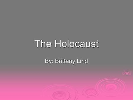 The Holocaust By: Brittany Lind. General Facts  The Holocaust was a very devastating time for all.  This all began in World War II, when Hitler was.