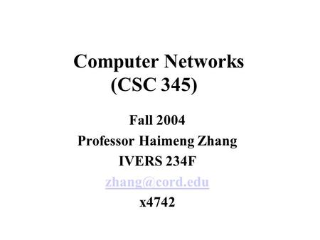 Computer Networks (CSC 345) Fall 2004 Professor Haimeng Zhang IVERS 234F x4742.