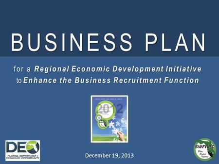 BUSINESS PLAN December 19, 2013 for a Regional Economic Development Initiative to Enhance the Business Recruitment Function.