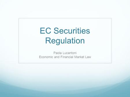 EC Securities Regulation Paola Lucantoni Economic and Financial Market Law.