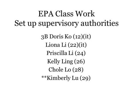 EPA Class Work Set up supervisory authorities 3B Doris Ko (12)(it) Liona Li (22)(it) Priscilla Li (24) Kelly Ling (26) Chole Lo (28) **Kimberly Lu (29)