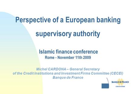 Perspective of a European banking supervisory authority Michel CARDONA – General Secretary of the Credit Institutions and Investment Firms Committee (CECEI)