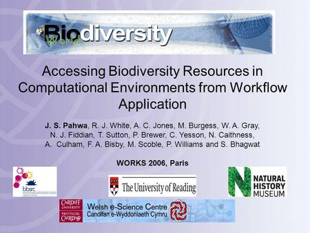 Accessing Biodiversity Resources in Computational Environments from Workflow Application J. S. Pahwa, R. J. White, A. C. Jones, M. Burgess, W. A. Gray,