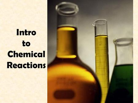 Intro to Chemical Reactions.  What is the difference between physical change and chemical change?  How can you be relatively sure that a chemical change.
