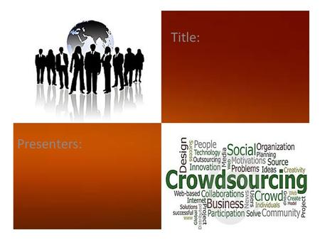 Presenters: Title:. CONTENTS What is Crowdsourcing? How Crowdsourcing works? Types of Crowdsourcing Applications of Crowdsourcing Benefits & Problems.