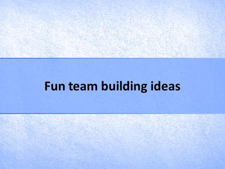 Fun team building ideas