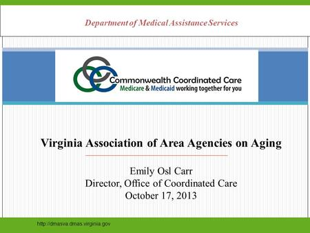 Department of Medical Assistance Services Virginia Association of Area Agencies on Aging Emily Osl Carr Director, Office.