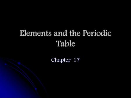 Elements and the Periodic Table Chapter 17. Organizing the Elements MENDELEEV'S ORDER Dmitri Mendeleev Trying to organize the 63 known elements so they.