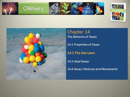 Copyright © Pearson Education, Inc., or its affiliates. All Rights Reserved. Chapter 14 The Behavior of Gases 14.1 Properties of Gases 14.2 The Gas Laws.