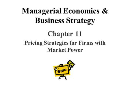 Managerial Economics & Business Strategy Chapter 11 Pricing Strategies for Firms with Market Power.