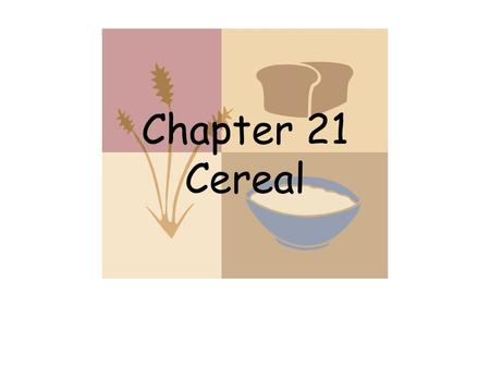 Chapter 21 Cereal. Cereal Products Cereals are a major staple food for people throughout the world. East to grow and store Low in cost $$ High-energy.