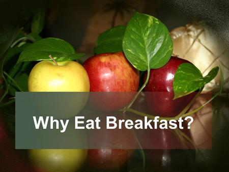 "Why Eat Breakfast?. A Look at ""Breakfast"" Breakfast is two words – break and fast Our last meal for the day is supper – 5:00 – 8:30 pm We fast or do not."