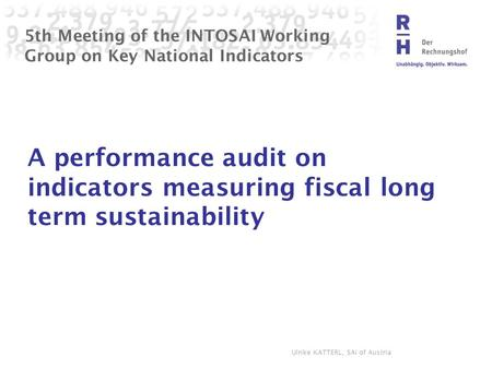 5th Meeting of the INTOSAI Working Group on Key National Indicators A performance audit on indicators measuring fiscal long term sustainability Ulrike.