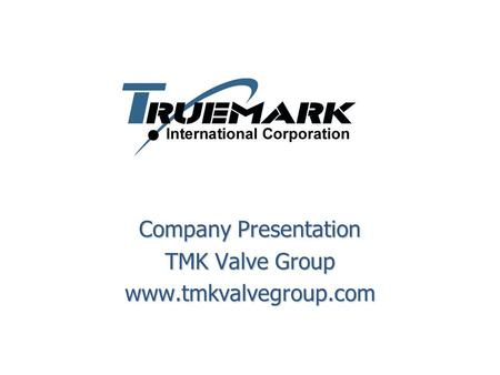Company Presentation TMK Valve Group