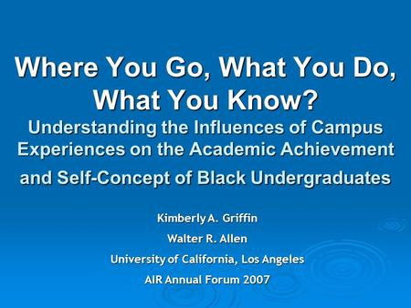Where You Go, What You Do, What You Know? Understanding the Influences of Campus Experiences on the Academic Achievement and Self-Concept of Black Undergraduates.