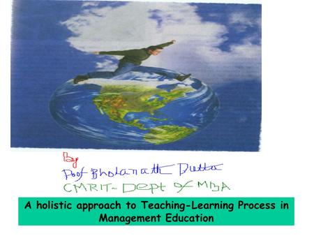 A holistic approach to Teaching-Learning Process in Management Education.