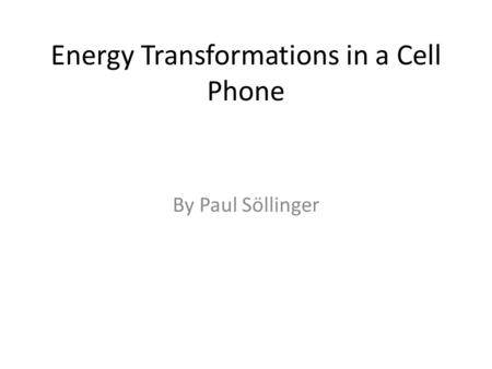 Energy Transformations in a Cell Phone