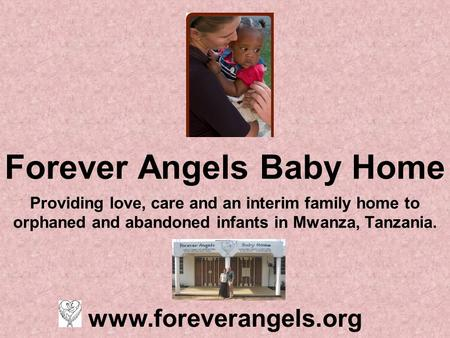 Forever Angels Baby Home Providing love, care and an interim family home to orphaned and abandoned infants in Mwanza, Tanzania. www.foreverangels.org.
