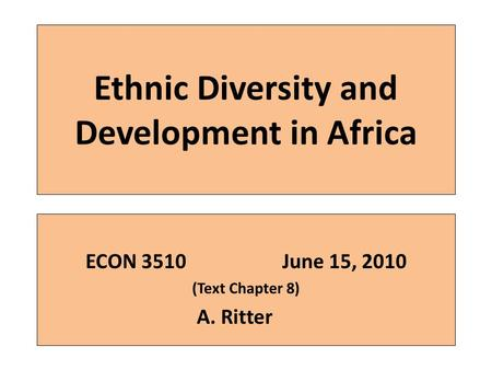 Ethnic Diversity and Development in Africa ECON 3510June 15, 2010 (Text Chapter 8) A. Ritter.