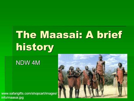 The Maasai: A brief history NDW 4M www.safarigifts.com/shopcart/images/ info/maasai.jpg.