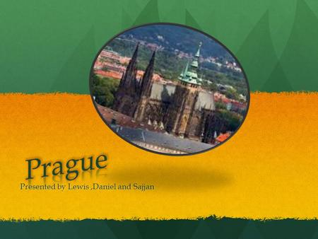 Presented by Lewis,Daniel and Sajjan. Introduction Prague is a very popular city to visit thanks to it's long interesting history, weather and attractions.