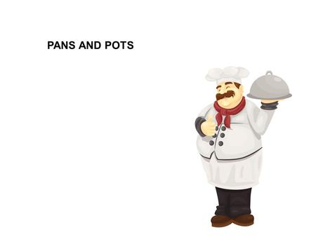 PANS AND POTS. match it is used to make sauces, cook vegetables, soups. Lids fit tightly to accelerate cooking It is used to make stews, soups, casseroles,