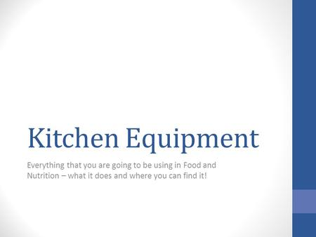 Kitchen Equipment Everything that you are going to be using in Food and Nutrition – what it does and where you can find it!