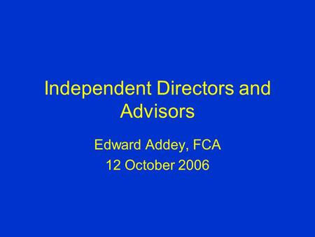 Independent Directors and Advisors Edward Addey, FCA 12 October 2006.