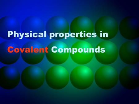 Physical properties in Covalent Compounds. Covalent discrete molecular substances ELEMENTS Hydrogen Oxygen Nitrogen Halogens Sulphur Phosphorus COMPOUNDS.