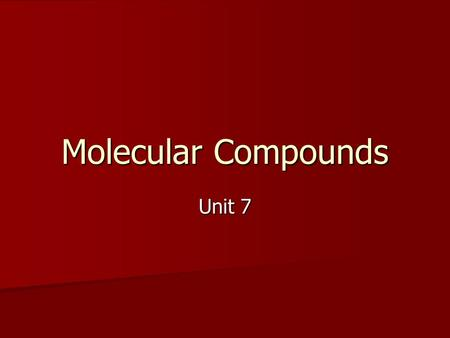 Molecular Compounds Unit 7. Covalent Bonds Sharing pairs of electrons Sharing pairs of electrons Covalent bonds are the intra-molecular attraction resulting.
