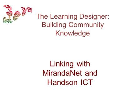 The Learning Designer: Building Community Knowledge Linking with MirandaNet and Handson ICT.