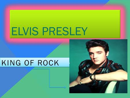 ELVIS PRESLEY KING OF ROCK INTRODUCTION….. Who is Elvis Presley  Elvis is a musician and an actor  He was known as the king of rock and roll  He was.