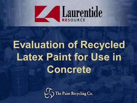 Evaluation of Recycled Latex Paint for Use in Concrete.
