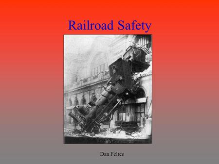 Railroad Safety Dan Feltes. Introduction Importance of Rail Safety: –First Fundamental Cannon of the ASCE: Engineers shall hold paramount the safety,