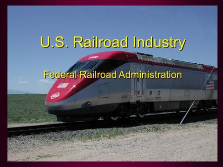 U.S. Railroad Industry Federal Railroad Administration U.S. Railroad Industry Federal Railroad Administration.