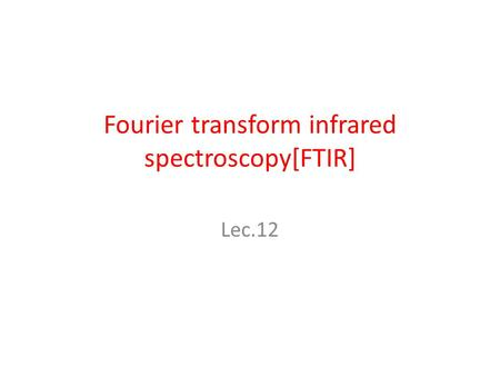Fourier transform infrared spectroscopy[FTIR]