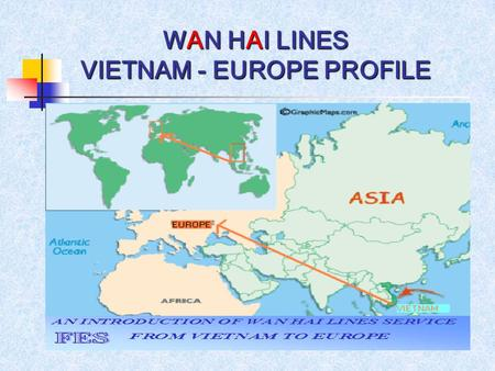 WAN HAI LINES VIETNAM - EUROPE PROFILE. INTRODUCTION WAN HAI LINES was established in 1965, through more than 30 years of experiences in shipping, WAN.