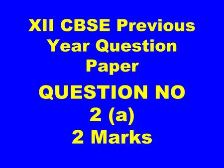 XII CBSE Previous Year Question Paper QUESTION NO 2 (a) 2 Marks.