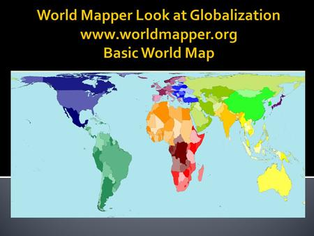 World Mapper Look at Globalization  Basic World Map