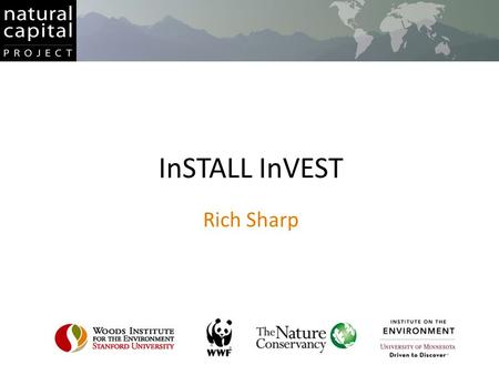 InSTALL InVEST Rich Sharp. InVEST Installation process InVEST: The Application Get InVEST Install the core InVEST application – InVEST statistics while.