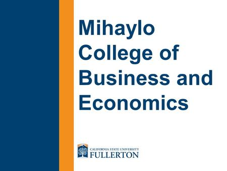 Mihaylo College of Business and Economics. Mihaylo College is the largest AACSB accredited business school on the West Coast and the 5 th largest in the.