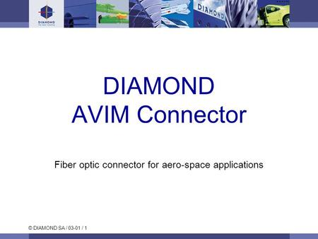 © DIAMOND SA / 03-01 / 1 DIAMOND AVIM Connector Fiber optic connector for aero-space applications.