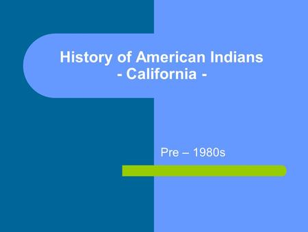 History of American Indians - California - Pre – 1980s.