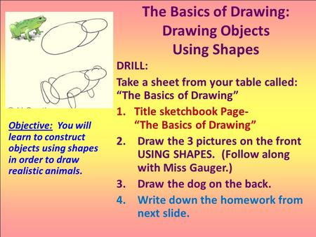 "DRILL: Take a sheet from your table called: ""The Basics of Drawing"" 1.Title sketchbook Page- ""The Basics of Drawing"" 2.Draw the 3 pictures on the front."