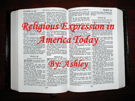 Religious Expression in America Today By: Ashley.