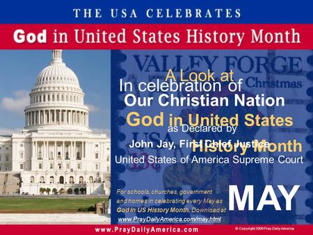 © Copyright 2009 Pray Daily America In celebration of God in United States History Month MAY A Look at Our Christian Nation as Declared by John Jay, First.