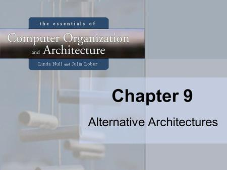 Chapter 9 Alternative Architectures. 2 Chapter 9 Objectives Learn the properties that often distinguish RISC from CISC architectures. Understand how multiprocessor.